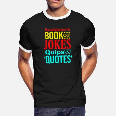 Book Jokes Booklover's Book of Jokes, Quips and Quotes - Men's Ringer T-Shirt