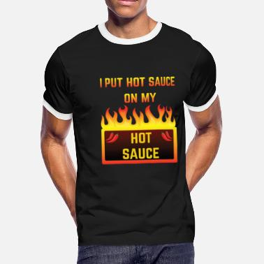 394fdb6a40dd27 I Put Hot Sauce On My Hot Sauce Spicy Food Design - Men'. Men's Ringer T -Shirt