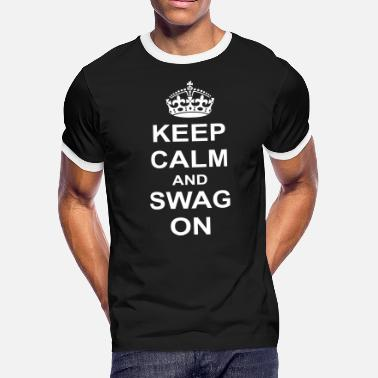 Keep Calm And Be Swag Keep Calm And swag On - Men's Ringer T-Shirt