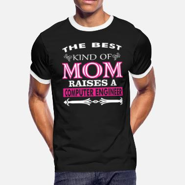 Best Computer Engineer The Best Kind Of Mom Raises A Computer Engineer - Men's Ringer T-Shirt