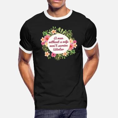 Dominant Woman Jokes A Man Without a Woman Can't Survive Winter - Men's Ringer T-Shirt