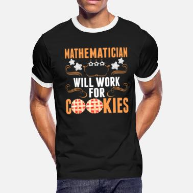 Mathematician At Work Mathematician Will Work For Cookies Tshirt - Men's Ringer T-Shirt