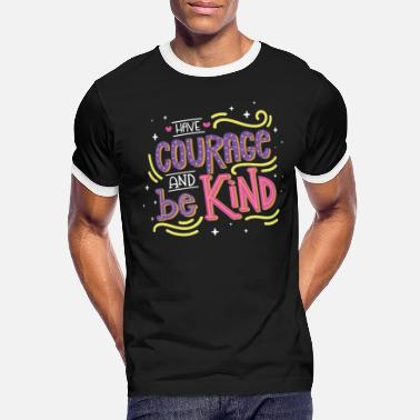 Courage Have Courage And Be Kind - Men's Ringer T-Shirt