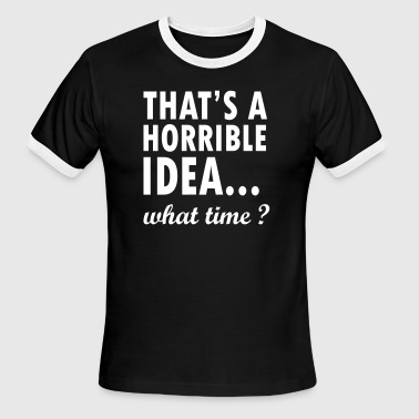 That s A Horrible Idea What Time - Men's Ringer T-Shirt