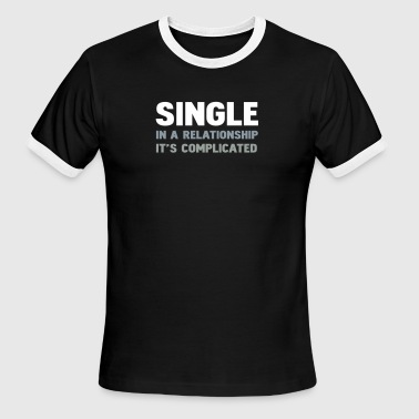 single in a relationship it's complicated - Men's Ringer T-Shirt