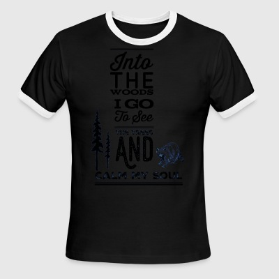 Into the woods i go, to see the trees and calm my - Men's Ringer T-Shirt