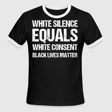 White Silence Equals White Consent Black Lives - Men's Ringer T-Shirt