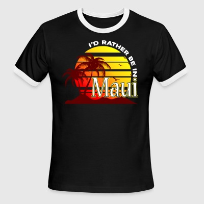 I'D RATHER BE IN MAUI HAWAII SHIRT - Men's Ringer T-Shirt