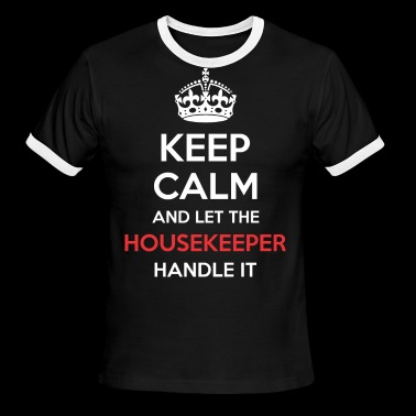 Keep Calm And Let Housekeeper Handle It - Men's Ringer T-Shirt