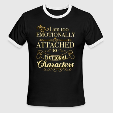 I am too emotionally attached to fictional charact - Men's Ringer T-Shirt