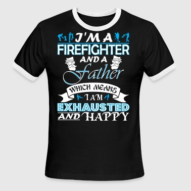 Im Firefighter Father Which Means I Am Exhausted - Men's Ringer T-Shirt