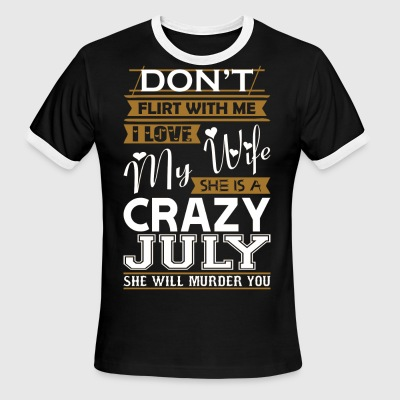 Dont Flirt With Me Love My Wife She Crazy July - Men's Ringer T-Shirt