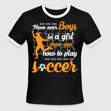 Let A Girl Show You How To Play Soccer T Shirt - Men's Ringer T-Shirt