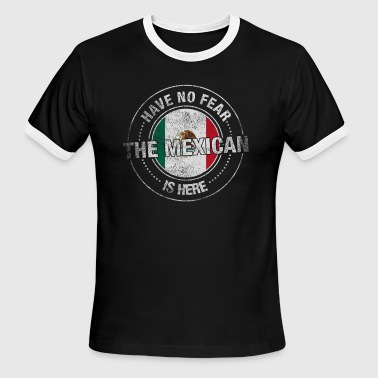Have No Fear The Mexican Is Here - Men's Ringer T-Shirt