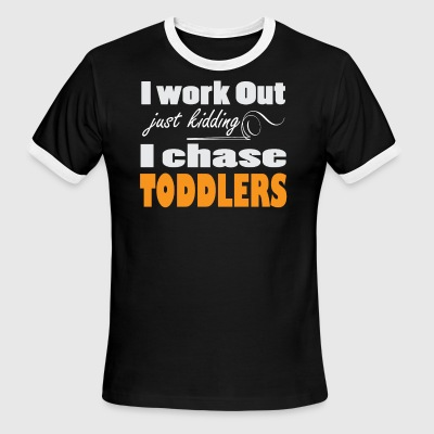 I Work Out Just Kidding I Chase Toddlers Tee Shirt - Men's Ringer T-Shirt