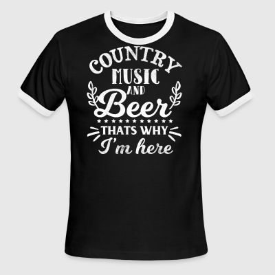 Country Music And Beer Thats Why I'm Here - Men's Ringer T-Shirt