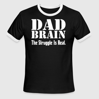 Dad Brain The Struggle Is Real - Men's Ringer T-Shirt