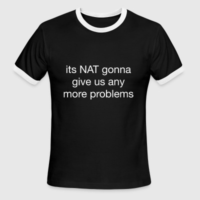 nat a problem - Men's Ringer T-Shirt