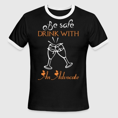 Be Safe Drink With An Advocate - Men's Ringer T-Shirt