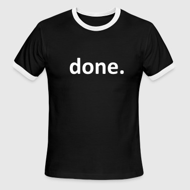 done. - Men's Ringer T-Shirt