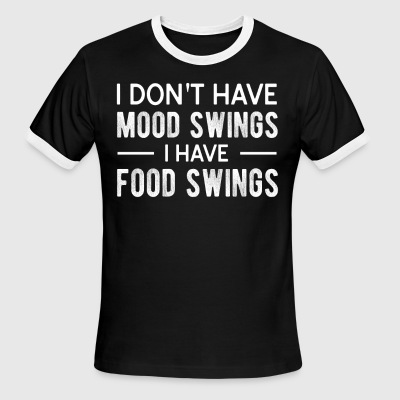 i don't have mood swings i have food swings - Men's Ringer T-Shirt