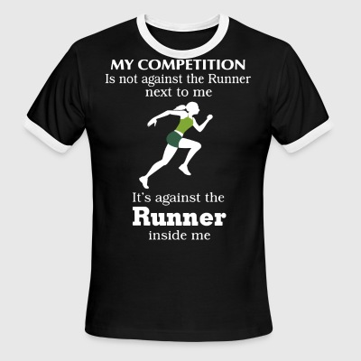 My competition is not against the runner next to m - Men's Ringer T-Shirt