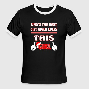 Christmas Who Is Best Gift Giver Ever This Girl - Men's Ringer T-Shirt