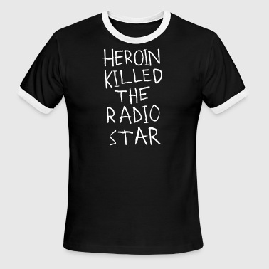 Heroin Killed The Radio Star - Men's Ringer T-Shirt