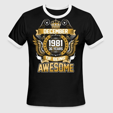 December 1981 36 Years Of Being Awesome - Men's Ringer T-Shirt