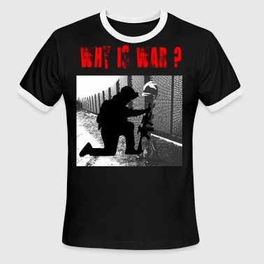 why is war - Men's Ringer T-Shirt