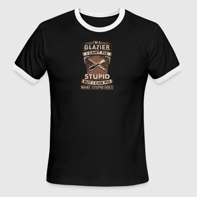 I Am A Glazier I Can't Fix Stupid T Shirt - Men's Ringer T-Shirt