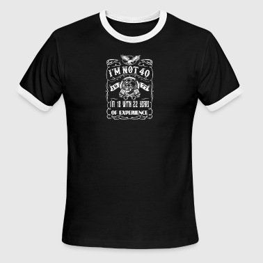 I'm not 40 1977 I'm 18 with 22 years of experience - Men's Ringer T-Shirt
