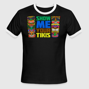 Show Me Your Tikis | Funny Luau Party - Men's Ringer T-Shirt