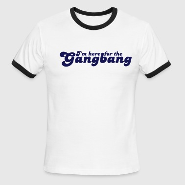 Here For The Gangbang - Men's Ringer T-Shirt