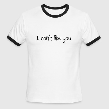 I don't like you - Men's Ringer T-Shirt