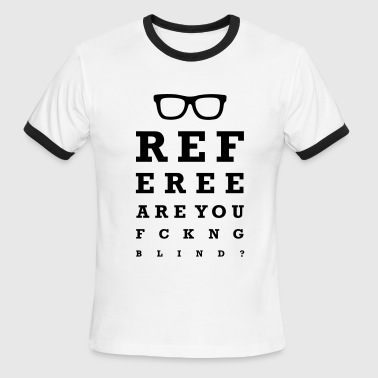 Referee are you f*cking blind - Men's Ringer T-Shirt