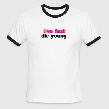 Live Fast Die Young live fast die young - Men's Ringer T-Shirt