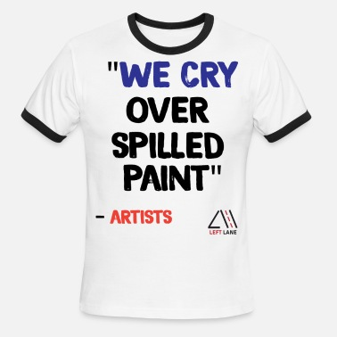 Paint Spilled WE CRY OVER SPILLED PAINT - Men's Ringer T-Shirt
