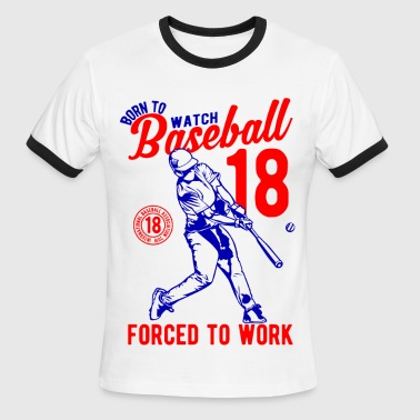 Born To Watch Baseball Forced To Work 2018 - Men's Ringer T-Shirt