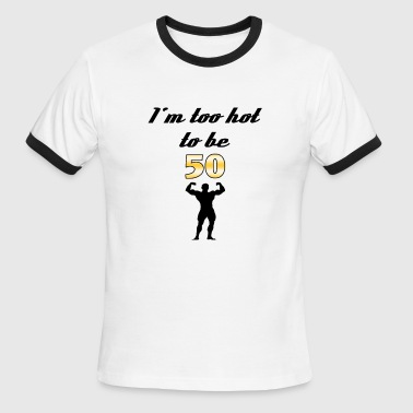 I'm too hot to be 50 - Men's Ringer T-Shirt
