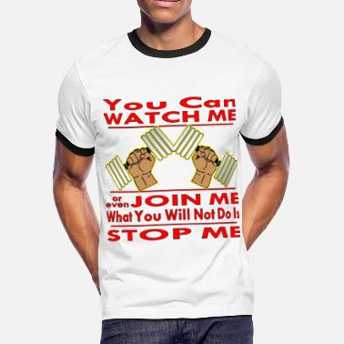 Stop Me If You Can You Can Watch Me Join Me Not Stop Me Bodybuilding - Men's Ringer T-Shirt