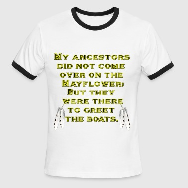 My ancestors did not come over on the Mayflower - Men's Ringer T-Shirt