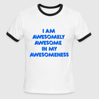 I am awesomely awesome - Men's Ringer T-Shirt