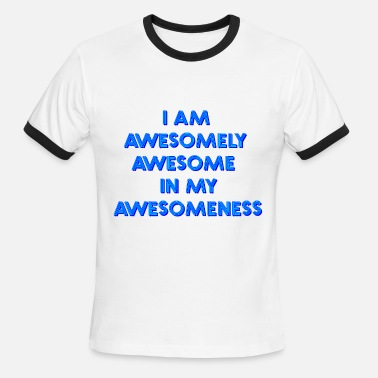 I Am Awesome I am awesomely awesome - Men's Ringer T-Shirt