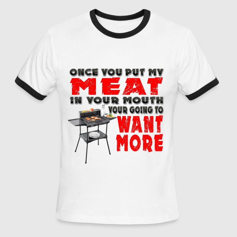 Once you put my Meat in Your Mouth Joke - Men's Ringer T-Shirt