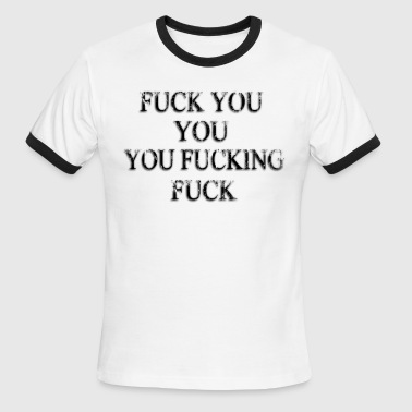 Fucked Animation Fuck You Fucking Fuck - Men's Ringer T-Shirt