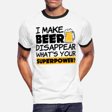 I Make Beer Disappear Whats Your Superpower I Make Beer Disappear - Men's Ringer T-Shirt