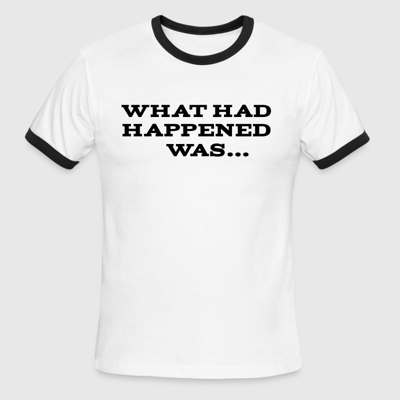 What Had Happened Was - Men's Ringer T-Shirt