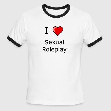 I LOVE sexual roleplay shirt kinky sexy - Men's Ringer T-Shirt