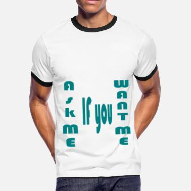 Ask Me Ask me if you want me - Men's Ringer T-Shirt